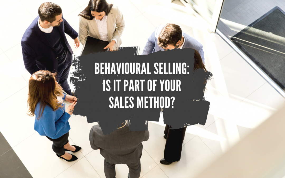 Behavioural Selling: Is it part of your sales method?