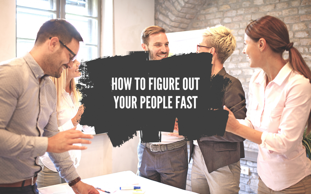 How to figure out your people fast