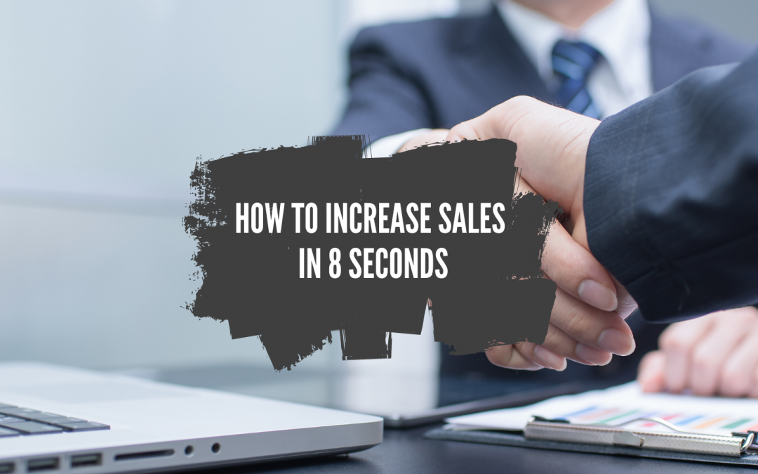 How to Increase Sales in 8 Seconds